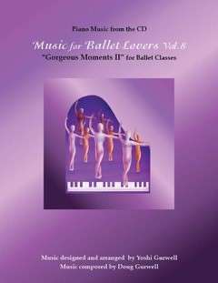 Music for Ballet Lovers Vol 8 Music Book by Yoshi Gurwell