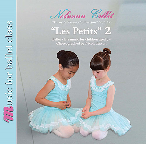 """Les Petits"" 2 Ballet Class Music for children aged 5+:  Tutus and Tempo Collection Vol IX by Nolwenn Collet"