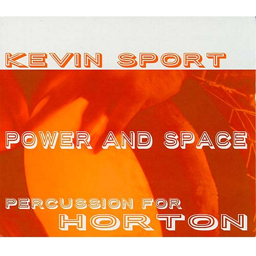 Power & Space - Percussion for Horton by Kevin Sport