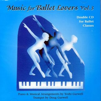 Music for Ballet Lovers Vol 3 - Double CD for Ballet Classes - by Yoshi Gurwell