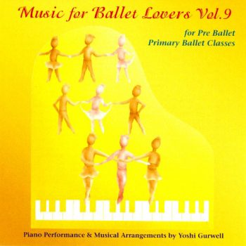 Music for Ballet Lovers Vol 9 for Pre Ballet by Yoshi Gurwell
