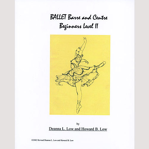 Ballet Barre & Centre Vol 2 Beginners Level II Syllabus by Deanna Low