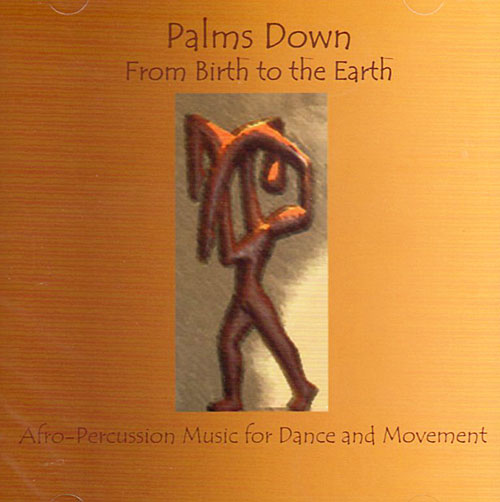 From Birth to the Earth by Palmsdown. Afro-Percussion Music for Dance and Movement
