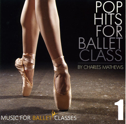 Pop Hits for Ballet Class Vol 1 by Charles Mathews