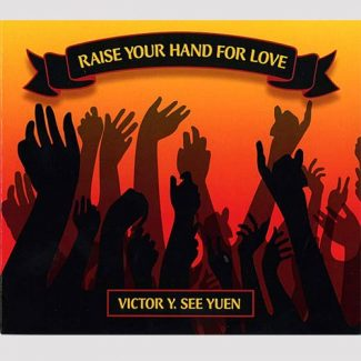 Raise Your Hand for Love - Victor Y. See Yuen