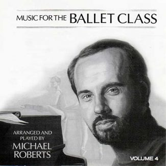 Music for Ballet Class Vol 4 by Michael Roberts