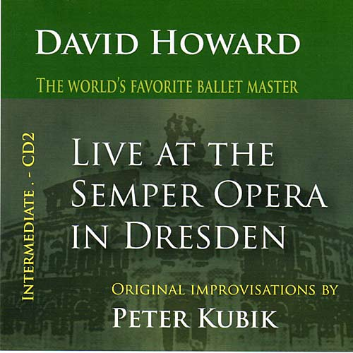 LIVE AT THE SEMPER OPERA - Intermediate CD 2 - Ballet CD by Peter Kubik and David Howard
