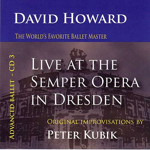 LIVE AT THE SEMPER OPERA - Advanced CD3 - Ballet CD by Peter Kubik and David Howard